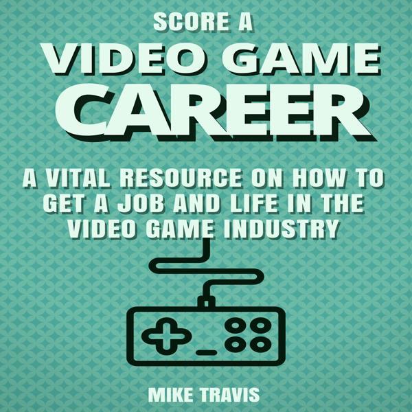 Score a Video Game Career: A Vital Resource on ...