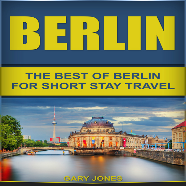 Berlin: The Best of Berlin for Short Stay Trave...