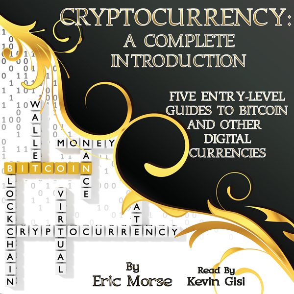 Cryptocurrency: A Complete Introduction: Five E...