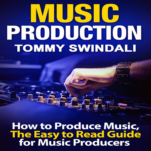 Music Production: How to Produce Music, The Eas...