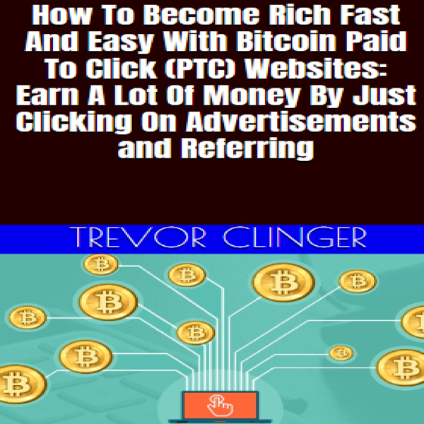 How to Become Rich Fast and Easy with Bitcoin Paid-to-Click (PTC) Websites: Earn a Lot of Money by Just Clicking on Advertise..., Hörbuch, Digital, 1, 28min