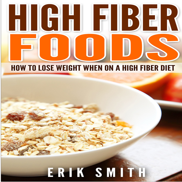 High-Fiber Foods: How to Lose Weight When on a ...