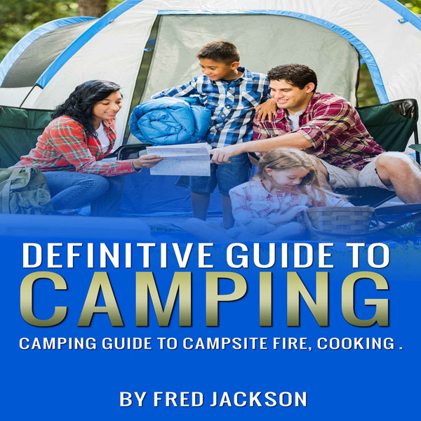 Definitive Guide to Camping: Camping Guide to C...