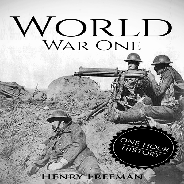 World War 1: A History from Beginning to End , ...