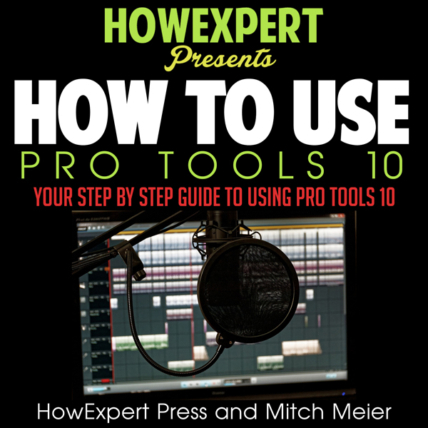 How to Use Pro Tools 10: Your Step-by-Step Guid...