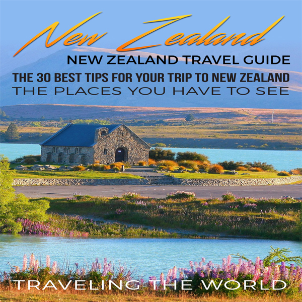 New Zealand Travel Guide: The 30 Best Tips for Your Trip to New Zealand: The Places You Have to See , Hörbuch, Digital, 1, 63min