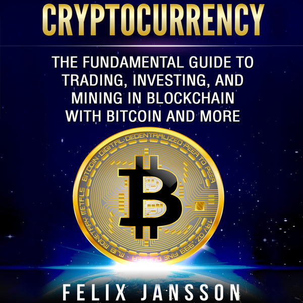 Cryptocurrency: The Fundamental Guide to Tradin...