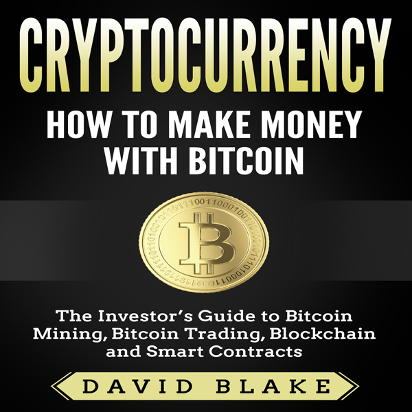 Cryptocurrency: How to Make Money with Bitcoin:...