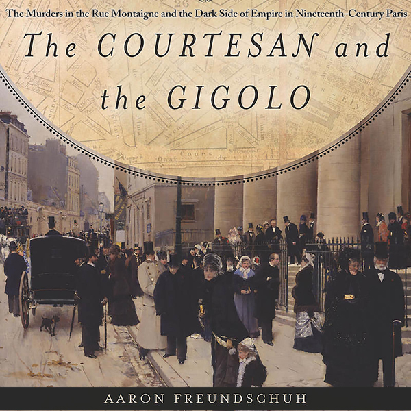 The Courtesan and the Gigolo: The Murders in the Rue Montaigne and the Dark Side of Empire in Nineteenth-Century Paris , Hörbuch, Digital, 1, 679min