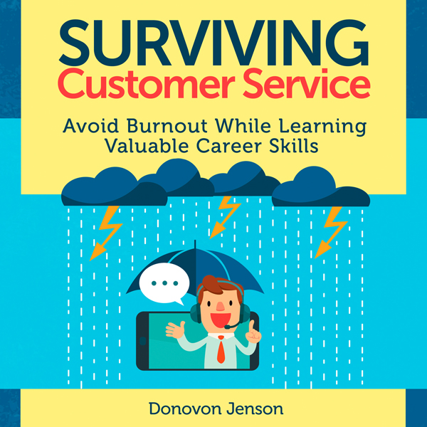 Surviving Customer Service: Avoid Burnout, Deve...