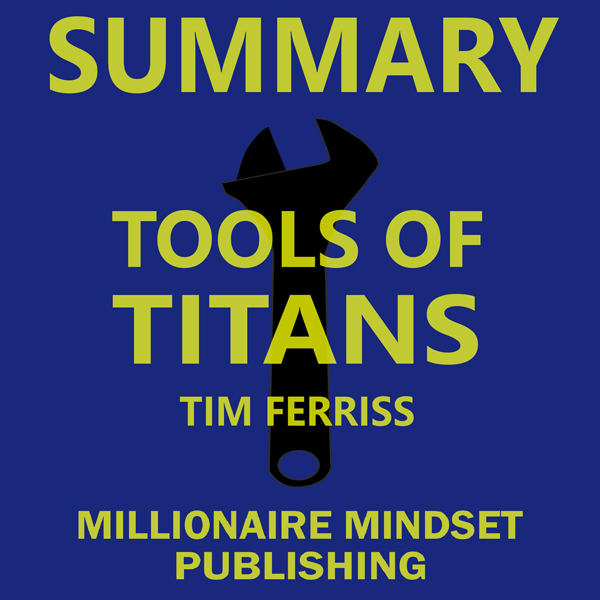 Summary: Tools of Titans by Tim Ferriss: The Ta...