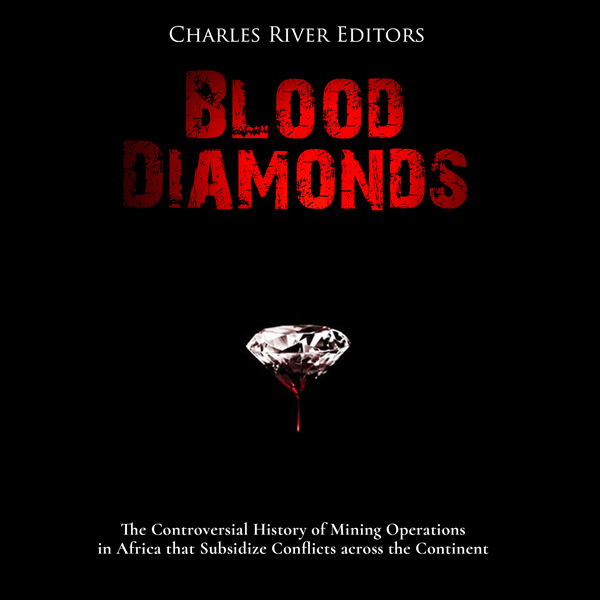 Blood Diamonds: The Controversial History of Mi...