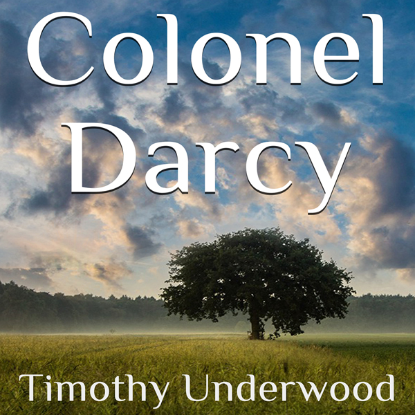 Colonel Darcy: An Elizabeth and Darcy Story , H...