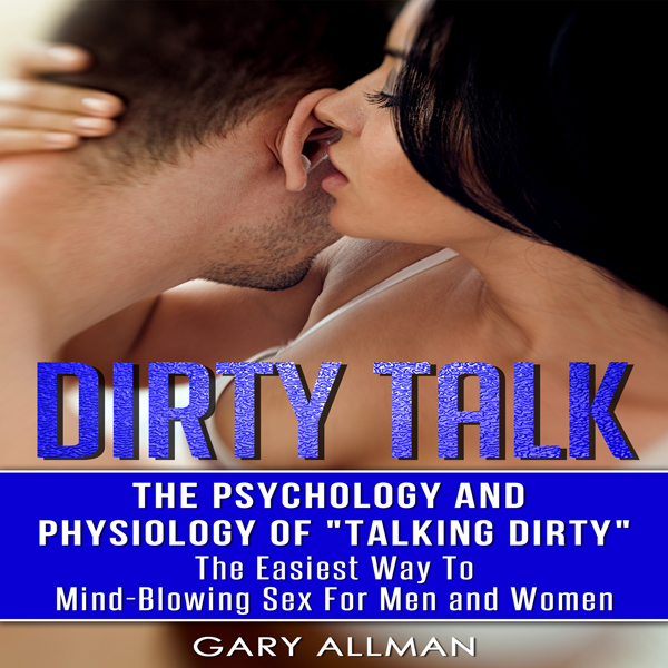 Dirty Talk: The Psychology and Physiology of Ta...