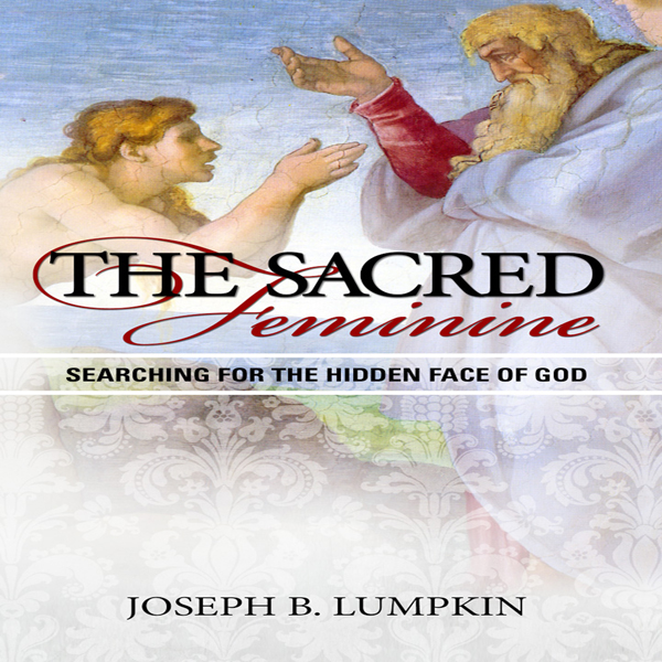 The Sacred Feminine: Searching for the Hidden F...