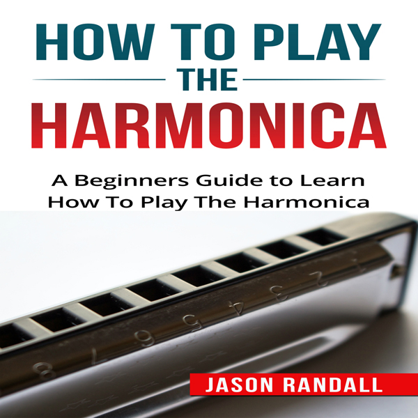 How to Play the Harmonica: A Beginners Guide to...