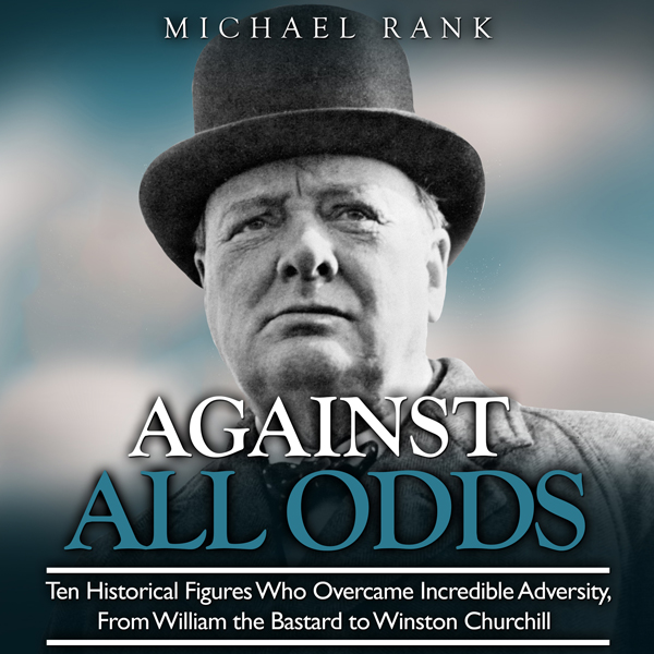 Against All Odds: Ten Historical Figures Who Overcome Incredible Adversity, from William the Bastard to Winston Churchill , Hörbuch, Digital, 1, 407min