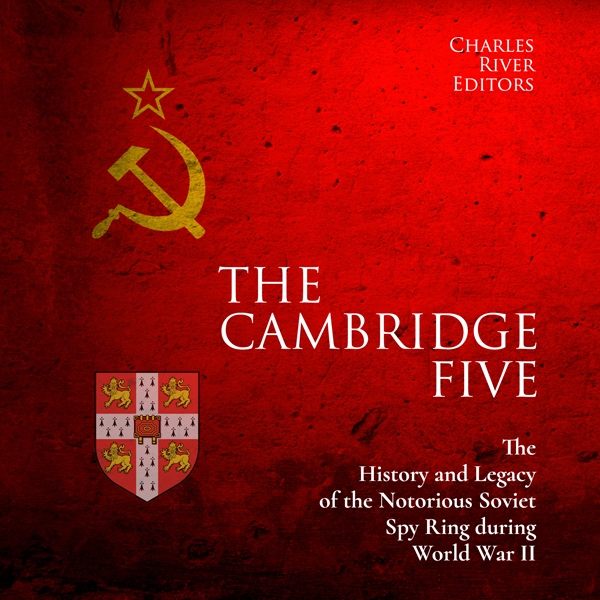 The Cambridge Five: The History and Legacy of t...