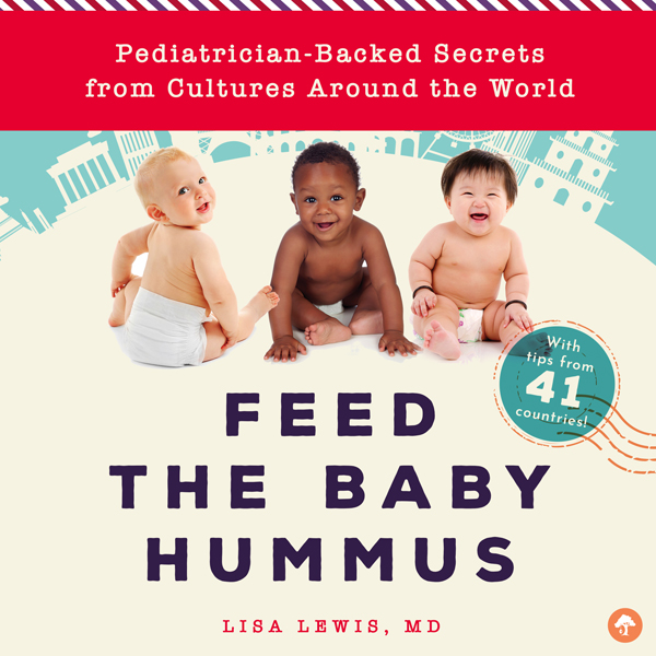 Feed the Baby Hummus: Pediatrician-Backed Secre...