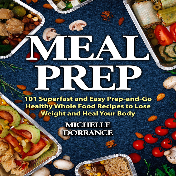 Meal Prep: 101 Superfast and Easy Prep-and-Go H...