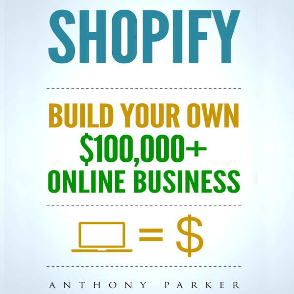 Shopify: How to Make Money Online & Build Your ...