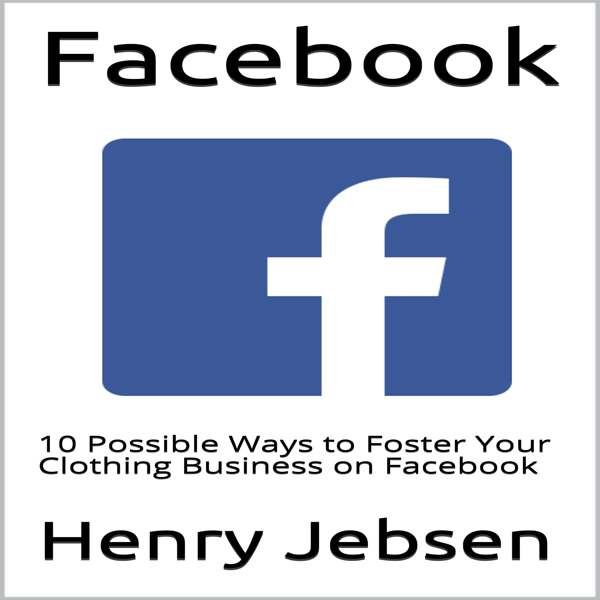 Facebook: 10 Possible Ways to Foster Your Cloth...