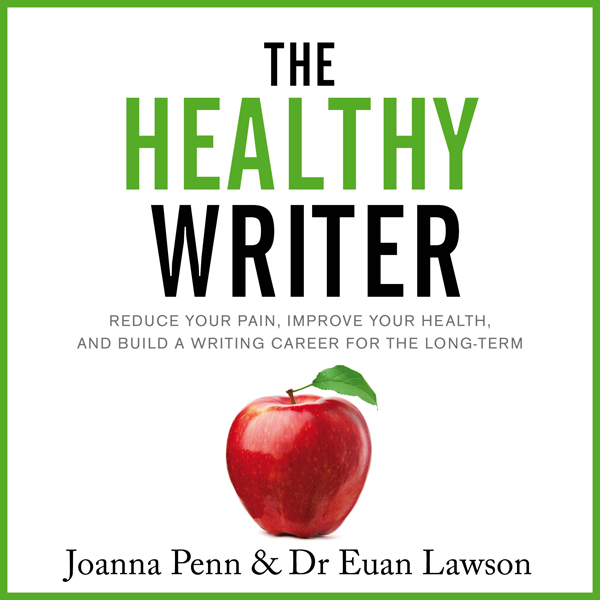 The Healthy Writer: Reduce Your Pain, Improve Y...