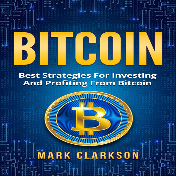 Bitcoin: Best Strategies for Investing and Prof...