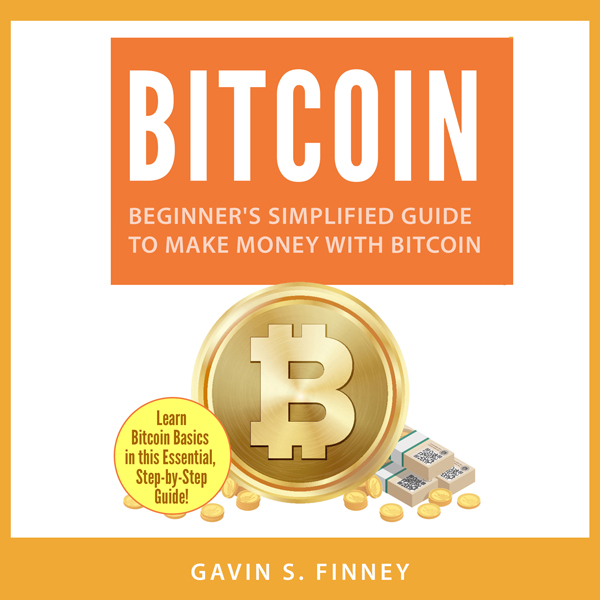 Bitcoin: Beginner´s Simplified Guide to Make Mo...