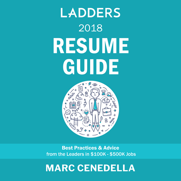Ladders 2018 Resume Guide: Best Practices & Advice from the Leaders in $100K - $500K Jobs , Hörbuch, Digital, 1, 150min