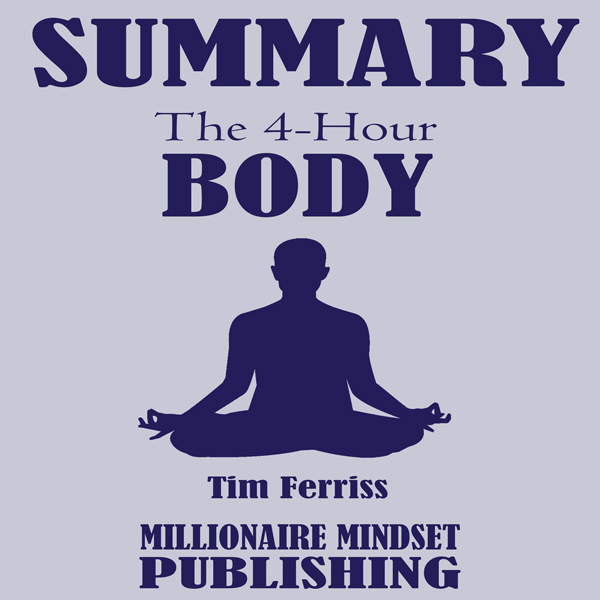 Summary: The 4 Hour Body by Tim Ferriss: An Unc...