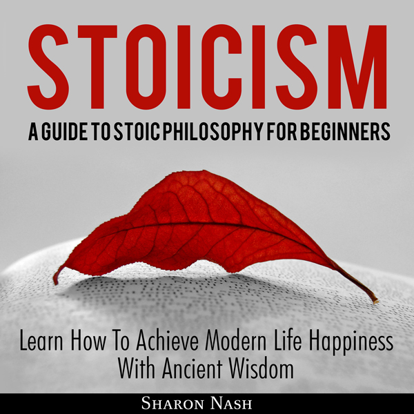 Stoicism: A Guide to Stoic Philosophy for Begin...