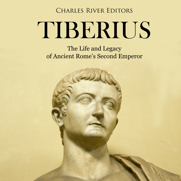 Tiberius: The Life and Legacy of Ancient Rome's...
