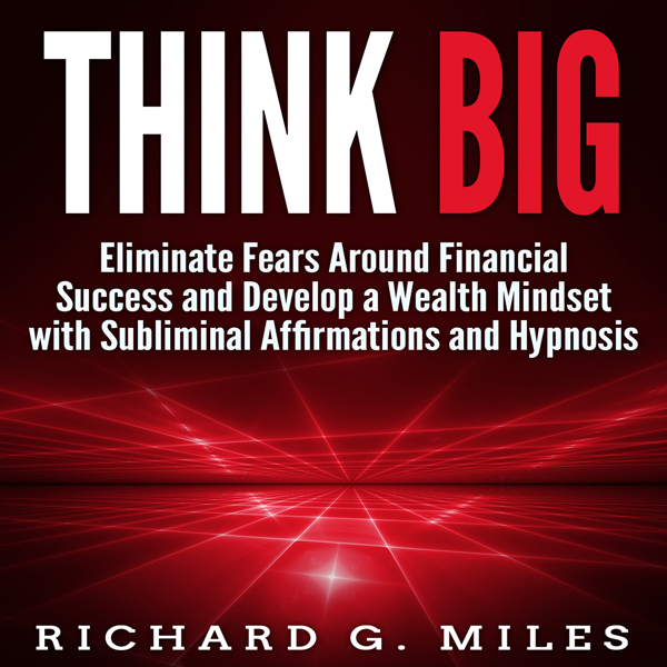 Think Big: Eliminate Fears Around Financial Suc...