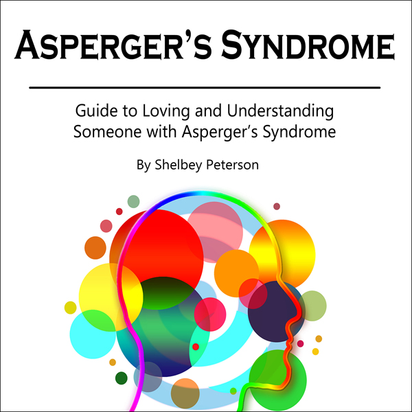 Asperger´s Syndrome: Guide to Loving and Unders...