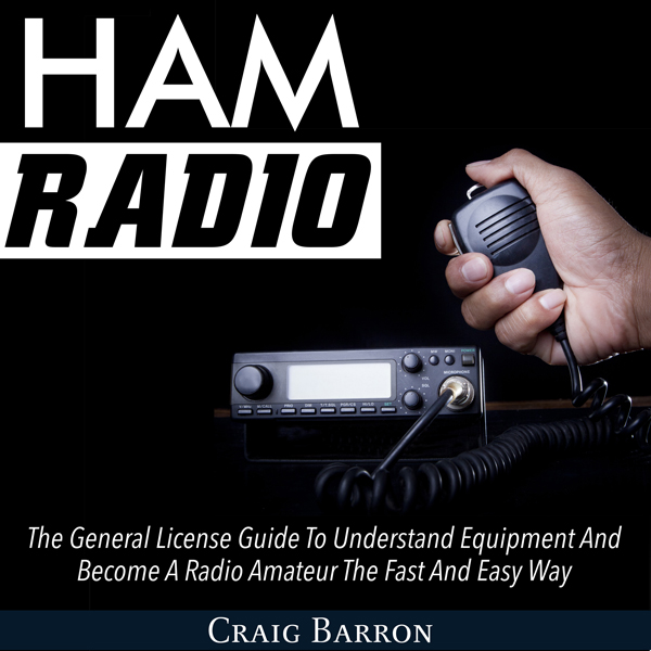 Ham Radio: The General License Guide to Underst...