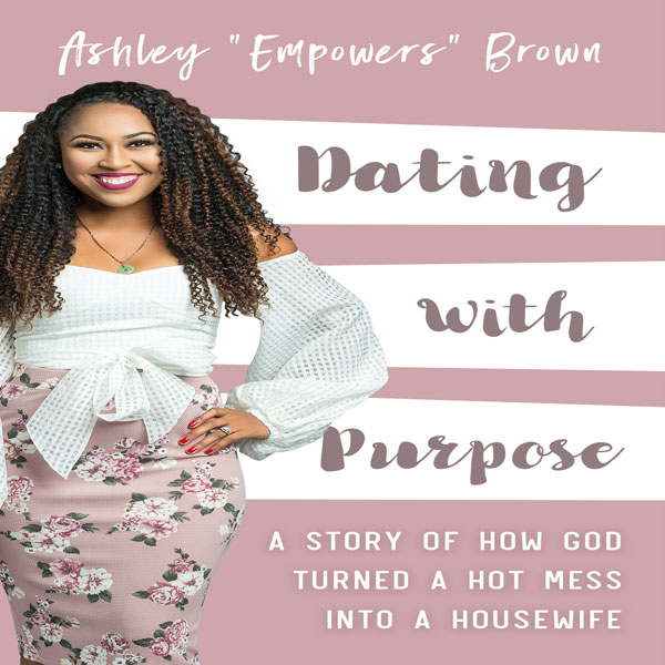 Dating with Purpose: A Story of How God Turned ...