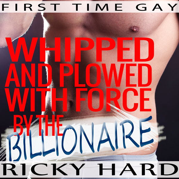 First Time Gay: Whipped and Plowed with Force b...