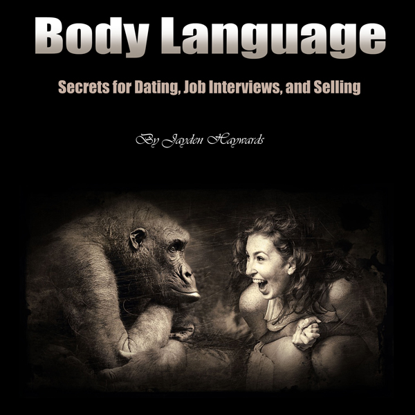 Body Language: Secrets for Dating, Job Intervie...