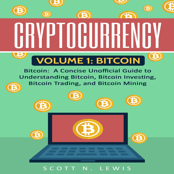 Cryptocurrency: Volume 1 - Bitcoin: A Concise U...
