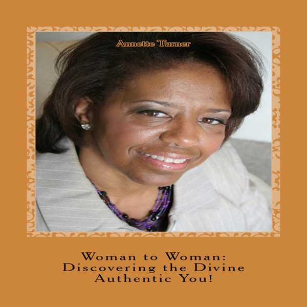 Woman to Woman: Discovering the Divine Authenti...