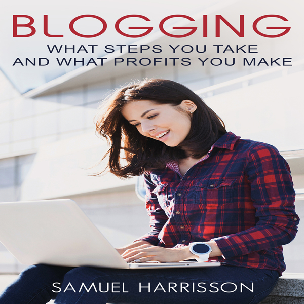 Blogging: What Steps to Take and What Profits Y...