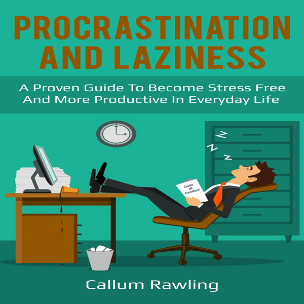 Procrastination and Laziness: A Proven Guide to...