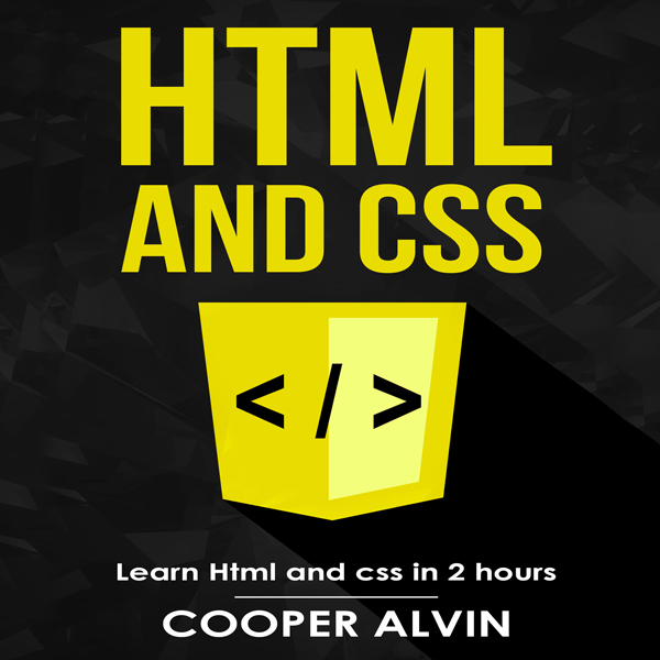 HTML and CSS: Learn HTML and CSS in 2 Hours , H...