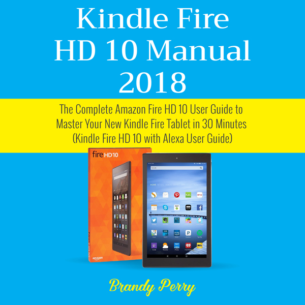 Kindle Fire HD 10 Manual 2018: The Complete Ama...