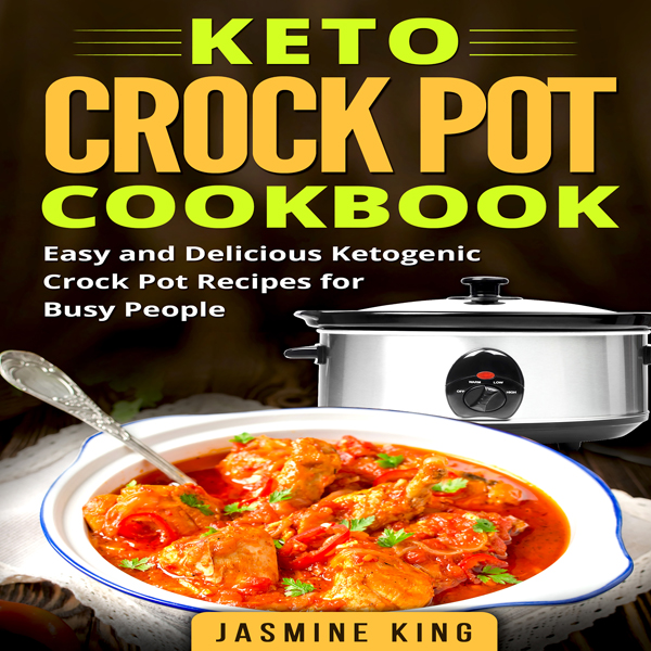 Keto Crock Pot Cookbook: Easy and Delicious Ket...
