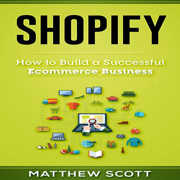 Shopify: How to Build a Successful Ecommerce Bu...