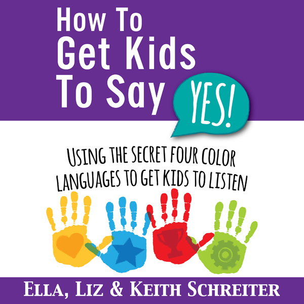 How to Get Kids to Say Yes!: Using the Secret F...