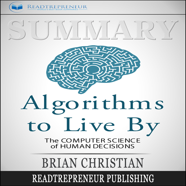 Summary: Algorithms to Live By: The Computer Sc...