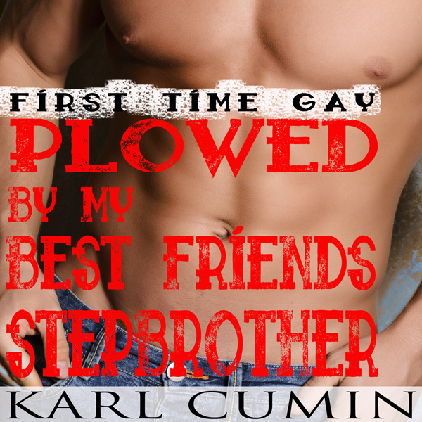 Plowed by My Best Friend's Stepbrother: First T...